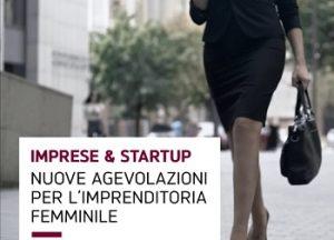 IMPRESE & STARTUP: Nuove agevolazioni per l'imprenditoria femminile